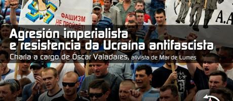 [Ourense] Agresión imperialista e resistencia da Ucraína antifascista
